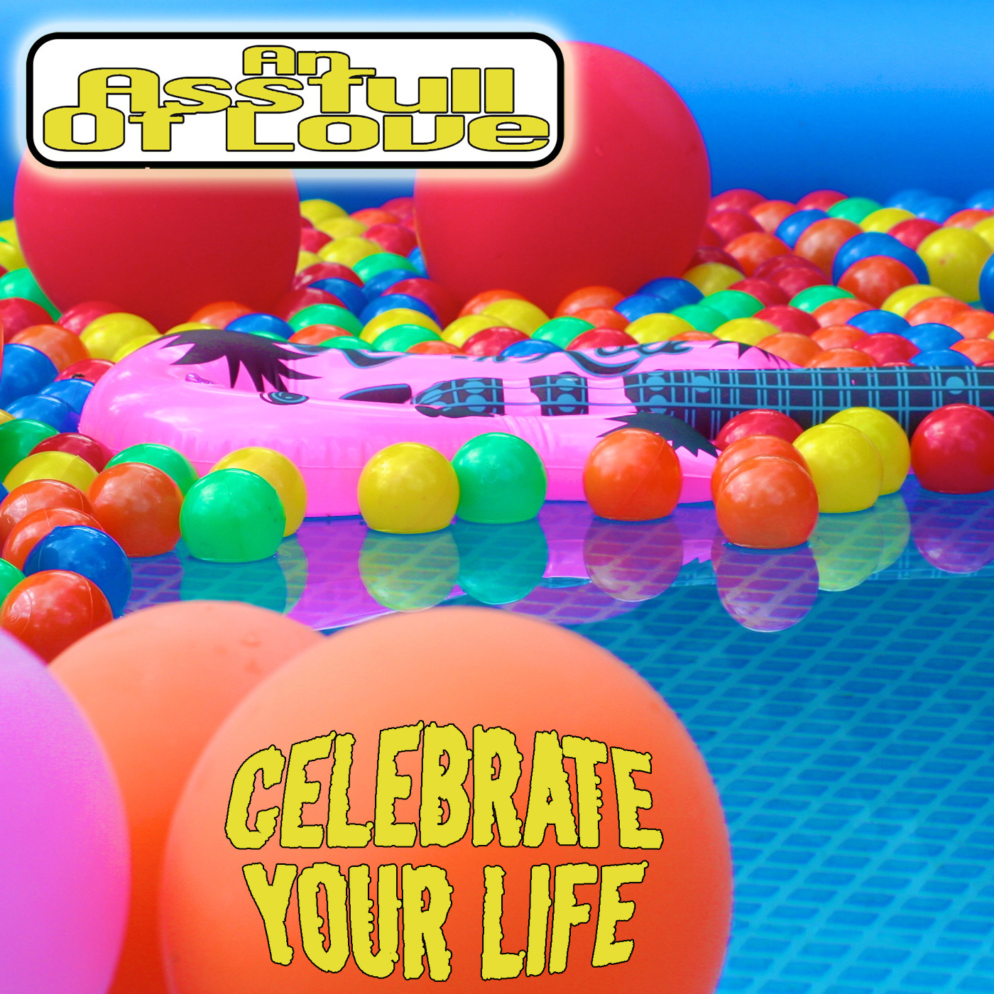 Cover: An Assfull Of Love - Celebrate Your Life